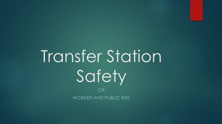 Transfer Station Safety OR WORKER AND PUBLIC RISK.