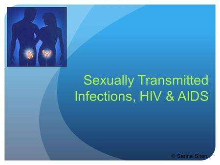 Sexually Transmitted Infections, HIV & AIDS © Sarina Shen.
