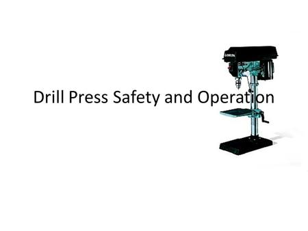 "Drill Press Safety and Operation. Westward 10"" Drill Press The drill press comes in a floor or bench-mounted model. It has a motor driven head that has."