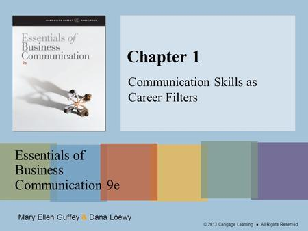 Mary Ellen Guffey & Dana Loewy Essentials of Business Communication 9e © 2013 Cengage Learning ● All Rights Reserved Chapter 1 Communication Skills as.