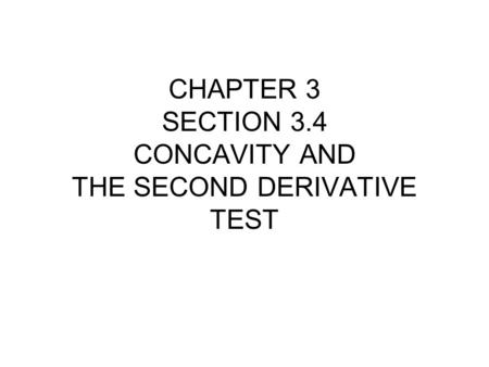 CHAPTER 3 SECTION 3.4 CONCAVITY AND THE SECOND DERIVATIVE TEST.