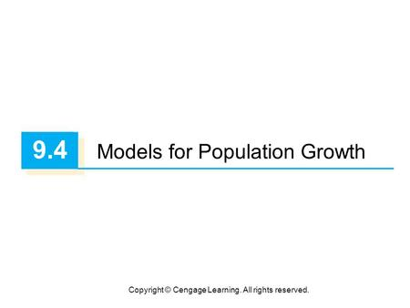 Copyright © Cengage Learning. All rights reserved. 9.4 Models for Population Growth.