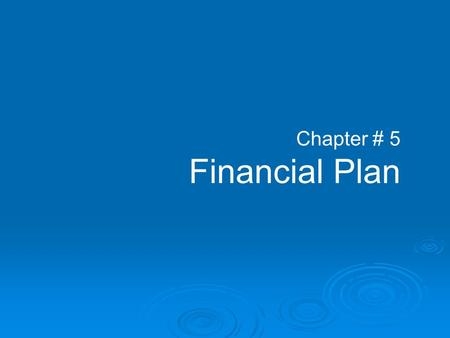 Chapter # 5 Financial Plan. Financial Plan for start up business A financial plan is a series of steps or goals used by an individual or business, the.