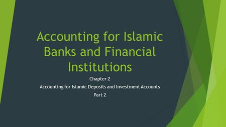 Accounting for Islamic Banks and Financial Institutions Chapter 2 Accounting for Islamic Deposits and Investment Accounts Part 2.
