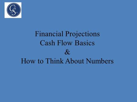 Financial Projections Cash Flow Basics & How to Think About Numbers.