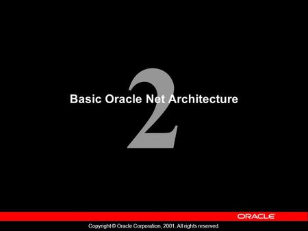 2 Copyright © Oracle Corporation, 2001. All rights reserved. Basic Oracle Net Architecture.