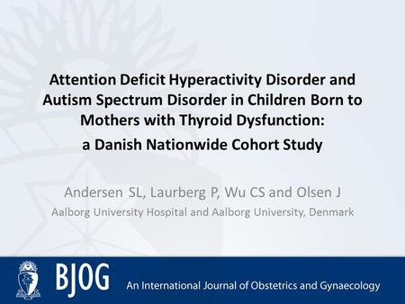 Attention Deficit Hyperactivity Disorder and Autism Spectrum Disorder in Children Born to Mothers with Thyroid Dysfunction: a Danish Nationwide Cohort.