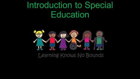 Introduction to Special Education. Turn to the person at your elbow and share: One thing you have learned so far tonight that you wish you knew when you.