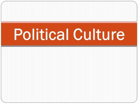 "Political Culture. This concept was first used by Gabriel Almond in 1956 in his essay "" Comparative Political System"". It is set of attitudes beleifs."
