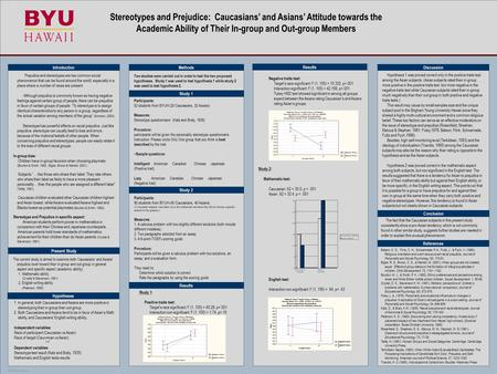 TEMPLATE DESIGN © 2007 www.PosterPresentations.com Stereotypes and Prejudice: Caucasians' and Asians' Attitude towards the Academic Ability of Their In-group.