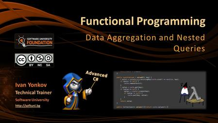 Functional Programming Data Aggregation and Nested Queries Ivan Yonkov Technical Trainer Software University