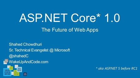 ASP.NET Core* 1.0 The Future of Web Apps Shahed Chowdhuri