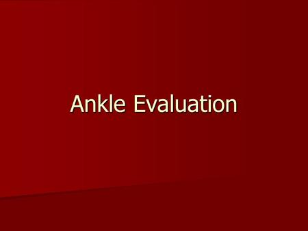 Ankle Evaluation. HI(O)PS History History Inspection/Observation Inspection/Observation Palpation Palpation Special Tests Special Tests.