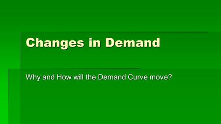Changes in Demand Why and How will the Demand Curve move?