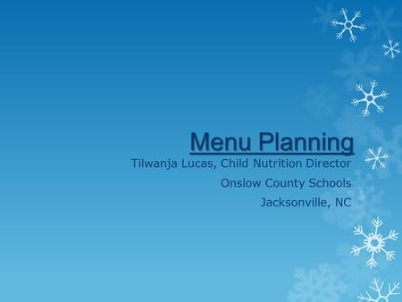 Tilwanja Lucas, Child Nutrition Director Onslow County Schools Jacksonville, NC Menu Planning.