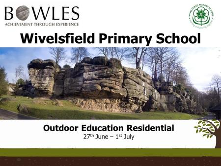 Wivelsfield Primary School Outdoor Education Residential 27 th June – 1 st July.