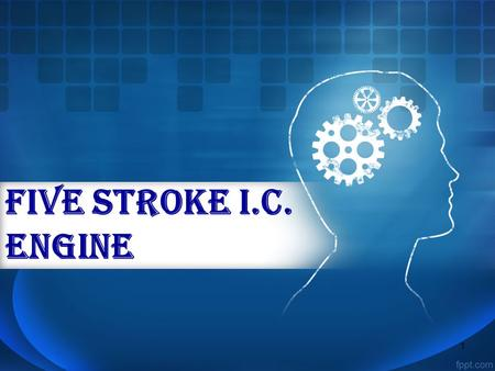 "FIVE STROKE I.C. ENGINE fi 1. CONTENTS  Introduction  Need for invention  A new concept to I.C. Engines  How five stroke engine works  The ""Five."