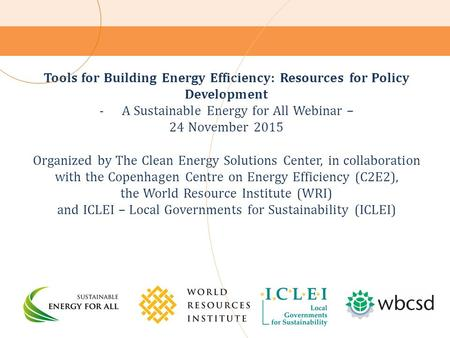 Tools for Building Energy Efficiency: Resources for Policy Development -A Sustainable Energy for All Webinar – 24 November 2015 Organized by The Clean.