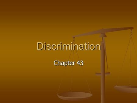 Discrimination Chapter 43. What Is Discrimination? What Is Discrimination? Our legal traditions are rooted in part in a commitment to equality. Discrimination—