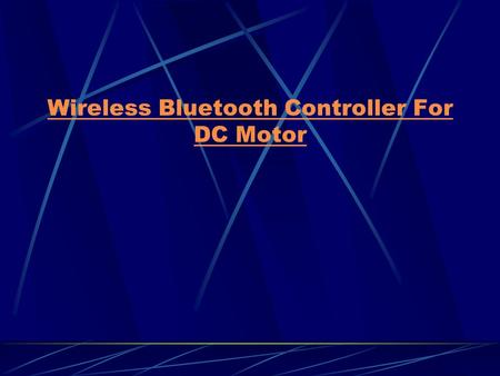 Wireless Bluetooth Controller For DC Motor. Introduction Wireless becoming more and more available and widely used Bluetooth is one of the major players.