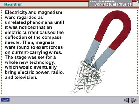 Magnetism Electricity and magnetism were regarded as unrelated phenomena until it was noticed that an electric current caused the deflection of the compass.
