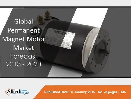 Published Date: 07 January 2015 No. of pages : 145 Global Permanent Magnet Motor Market Forecast 2013 - 2020.