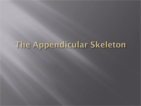 Appendicular Skeleton The appendicular skeleton is made up of the bones of the limbs and their girdles Pectoral girdlesPectoral girdles attach the upper.