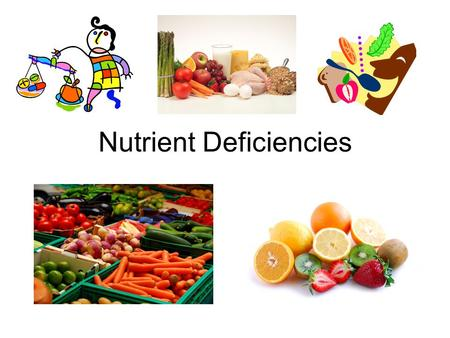 Nutrient Deficiencies. What is a deficiency? SHORTAGE of a nutrient Not many deficiencies in developed countries, because we have wide food availability.