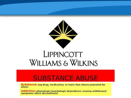 SUBSTANCE ABUSE Substance: any drug, medication, or toxin that shares potential for abuse Addiction: physiologic/psychologic dependence causing withdrawal.