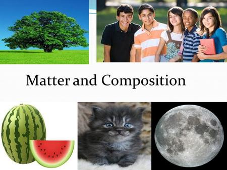 Matter and Composition. What is matter?  MATTER is anything which has mass and occupies space.  Matter is all things that we can see, feel, and smell.