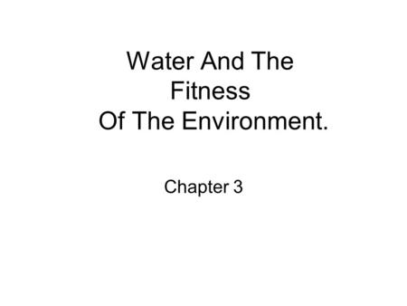 Water And The Fitness Of The Environment. Chapter 3.