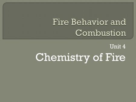 Unit 4 Chemistry of Fire. This will be as basic as it gets. Do you remember the Periodic Table?