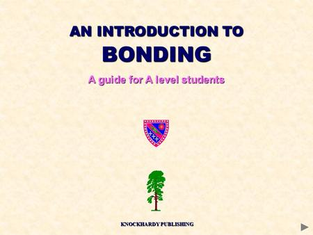 AN INTRODUCTION TO BONDING A guide for A level students KNOCKHARDY PUBLISHING.