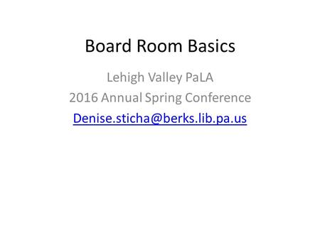 Board Room Basics Lehigh Valley PaLA 2016 Annual Spring Conference