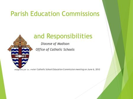 Parish Education Commissions and Responsibilities Diocese of Madison Office of Catholic Schools Adapted for St. Peter Catholic School Education Commission.