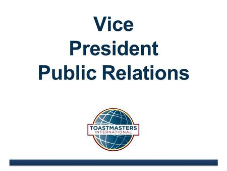 Vice President Public Relations. www.toastmasters.org.