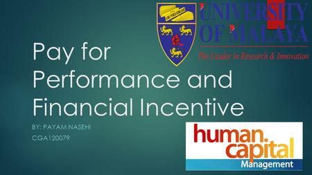 Pay for Performance and Financial Incentive BY: PAYAM NASEHI CGA120079.