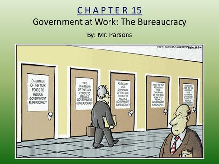 C H A P T E R 15 Government at Work: The Bureaucracy By: Mr. Parsons.