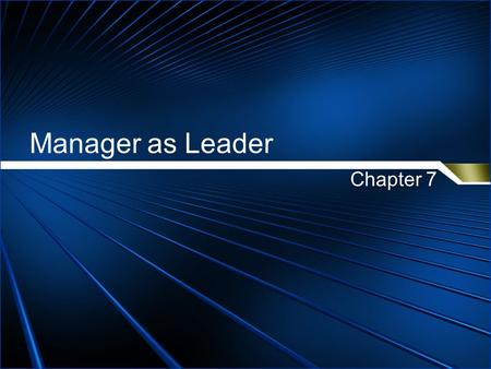 Manager as Leader Chapter 7. What is leadership? influence The ability to influence individuals and groups to accomplish important goals.