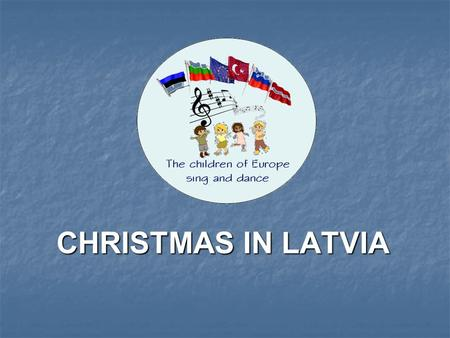 CHRISTMAS IN LATVIA. ADVENT Christmas time starts with Advent, a time of expectant waiting and preparation for the celebration of Christmas. Children.