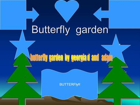 Butterfly garden BUTTERFly!!. What is a butterfly garden A butterfly garden is full of life. And death.
