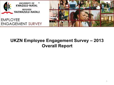 UKZN Employee Engagement Survey – 2013 Overall Report 1.
