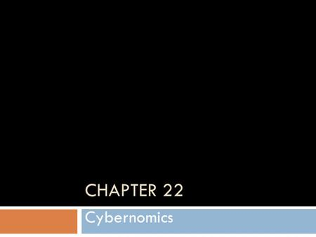 CHAPTER 22 Cybernomics.  Economics driven by a huge digital machine, the Internet
