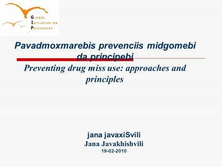 Pavadmoxmarebis prevenciis midgomebi da principebi Preventing drug miss use: approaches and principles jana javaxiSvili Jana Javakhishvili 19-02-2010.