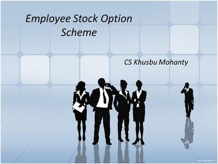 "Employee Stock Option Scheme CS Khusbu Mohanty. Meaning Employee Stock Option"" means the option given to the whole-time Directors, Officers or employees."