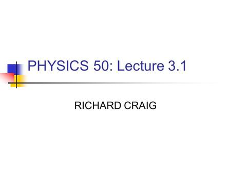 PHYSICS 50: Lecture 3.1 RICHARD CRAIG. Plan for the day Chapter 3 Free fall in two dimensions Horizontal rifle shot Discussion Baseball hit Relative Velocity.