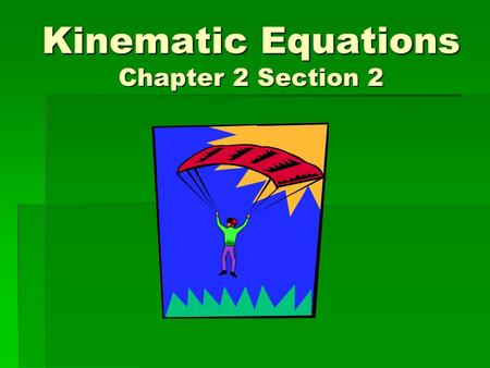 Kinematic Equations Chapter 2 Section 2. Accelerated Motion  Motion with constant acceleration is what we will mostly look at in this class  Example: