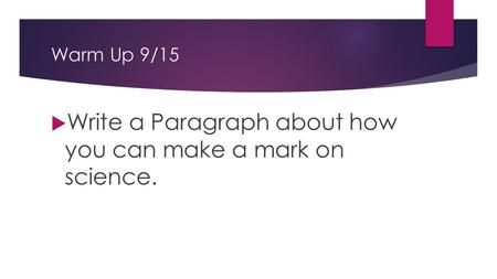 Warm Up 9/15  Write a Paragraph about how you can make a mark on science.