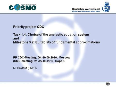 Priority project CDC Task 1.4: Choice of the anelastic equation system and Milestone 3.2: Suitability of fundamental approximations PP CDC-Meeting, 06.-10.09.2010,