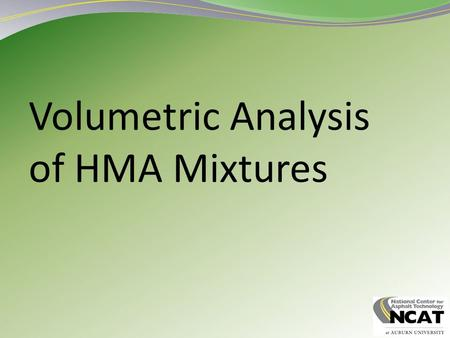 Volumetric Analysis of HMA Mixtures 2 Volumetrics All matter has mass and occupies space Volumetrics are the relationships between mass and volume.